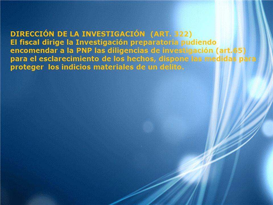 DIRECCIÓN DE LA INVESTIGACIÓN (ART. 322)