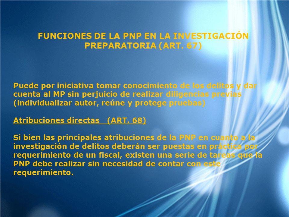 FUNCIONES DE LA PNP EN LA INVESTIGACIÓN PREPARATORIA (ART. 67)