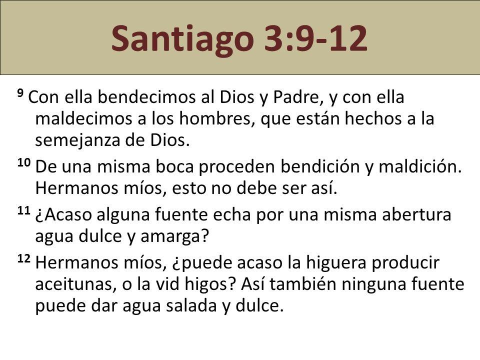 Santiago 3:9-12 9 Con ella bendecimos al Dios y Padre, y con ella maldecimos a los hombres, que están hechos a la semejanza de Dios.