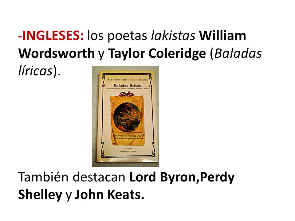 Wordsworth y Taylor Coleridge (Baladas líricas).