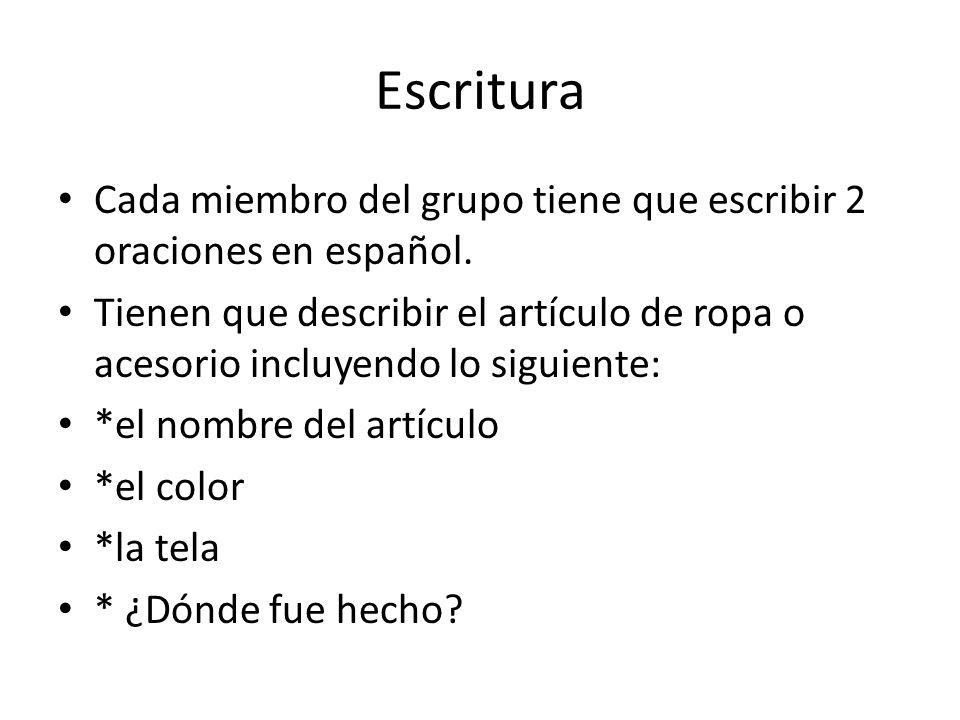 Escritura Cada miembro del grupo tiene que escribir 2 oraciones en español.