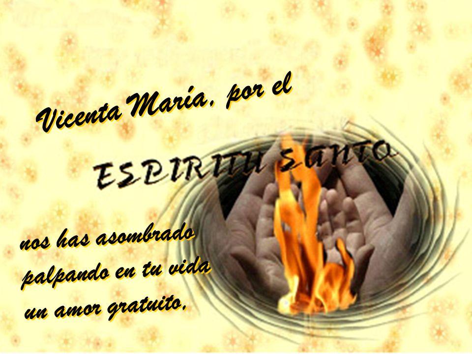 Vicenta María, por el nos has asombrado palpando en tu vida