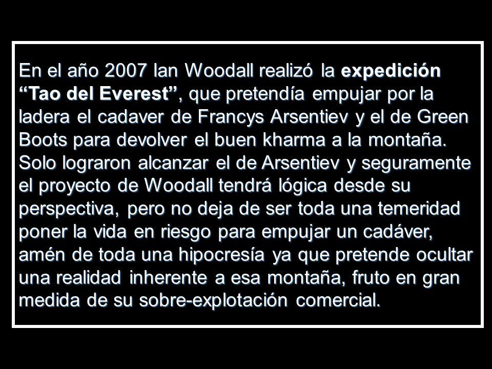 En el año 2007 Ian Woodall realizó la expedición Tao del Everest , que pretendía empujar por la ladera el cadaver de Francys Arsentiev y el de Green Boots para devolver el buen kharma a la montaña.