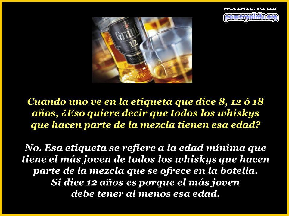 Cuando uno ve en la etiqueta que dice 8, 12 ó 18 años, ¿Eso quiere decir que todos los whiskys que hacen parte de la mezcla tienen esa edad