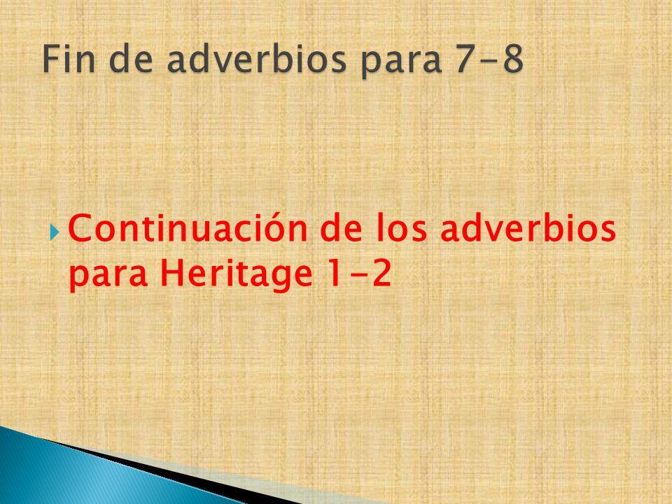 Fin de adverbios para 7-8 Continuación de los adverbios para Heritage 1-2