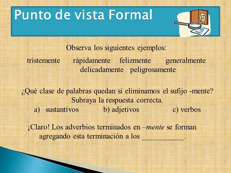 Punto de vista Formal Observa los siguientes ejemplos: