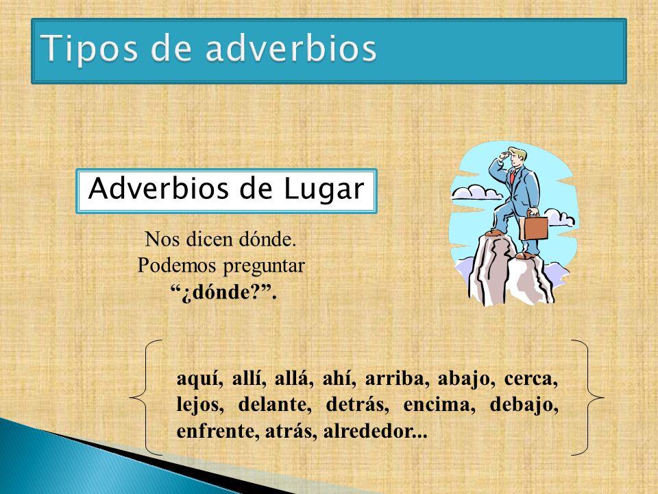 Tipos de adverbios Adverbios de Lugar Nos dicen dónde.