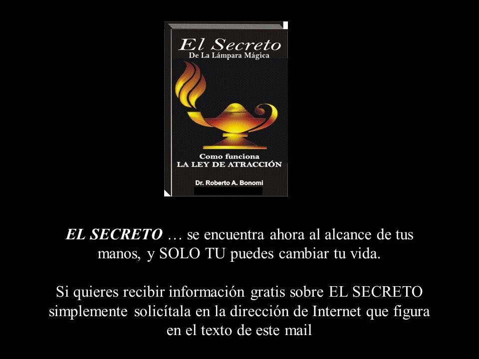 EL SECRETO … se encuentra ahora al alcance de tus manos, y SOLO TU puedes cambiar tu vida.