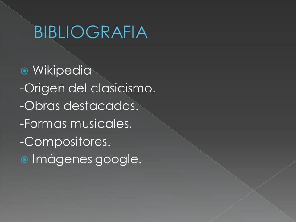 BIBLIOGRAFIA Wikipedia -Origen del clasicismo. -Obras destacadas.