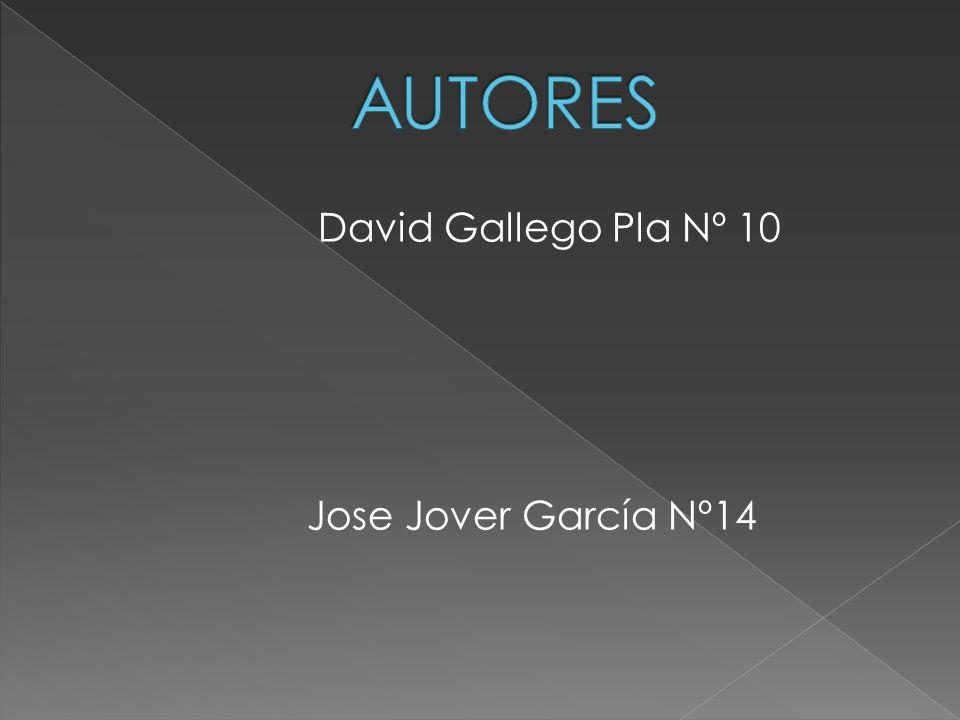 AUTORES David Gallego Pla Nº 10 Jose Jover García Nº14