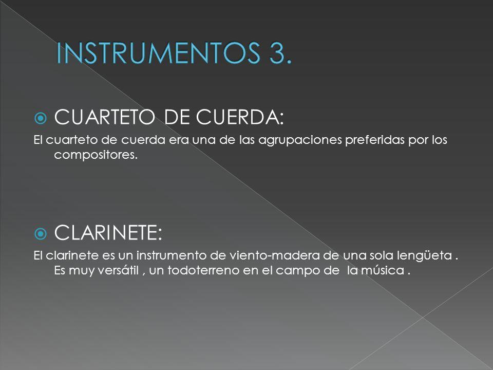 INSTRUMENTOS 3. CUARTETO DE CUERDA: CLARINETE: