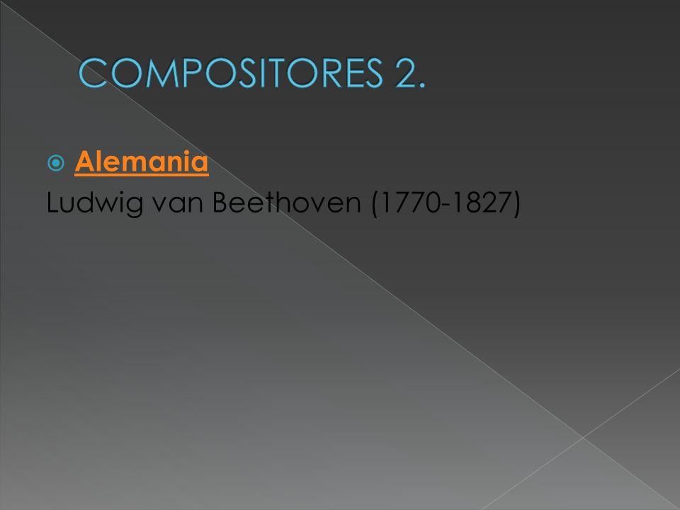 COMPOSITORES 2. Alemania Ludwig van Beethoven (1770-1827)
