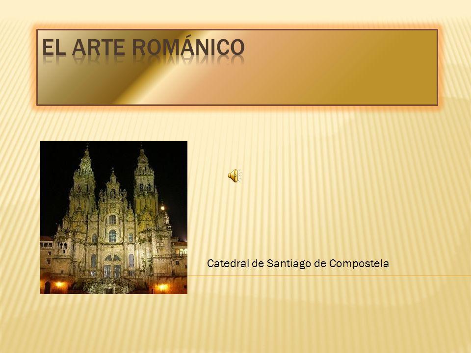 EL ARTE ROMÁNICO Catedral de Santiago de Compostela