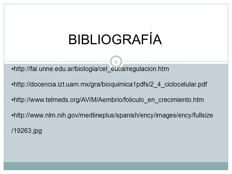 BIBLIOGRAFÍA http://fai.unne.edu.ar/biologia/cel_euca/regulacion.htm