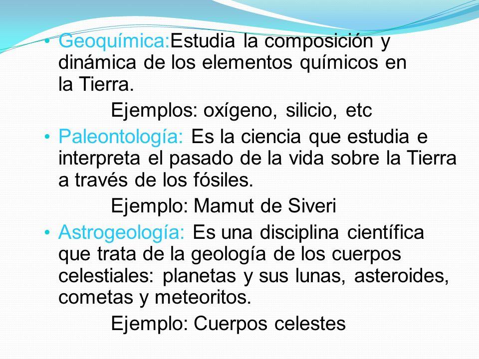 Geoquímica:Estudia la composición y dinámica de los elementos químicos en la Tierra.