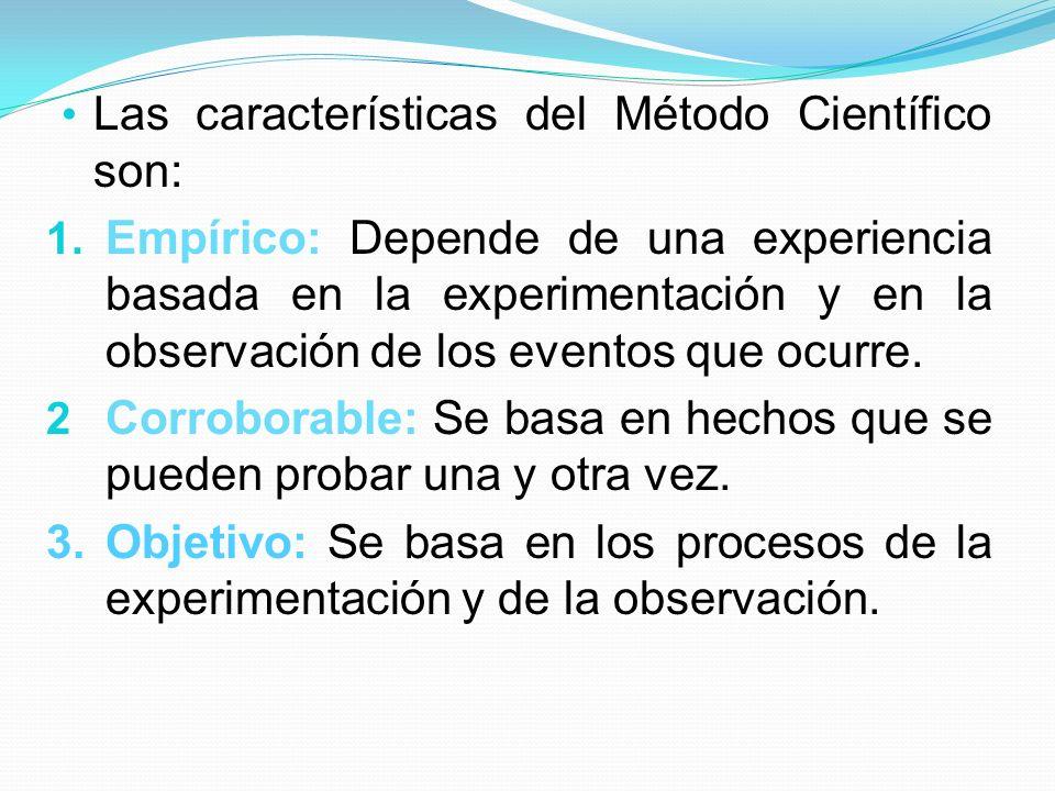 Las características del Método Científico son: