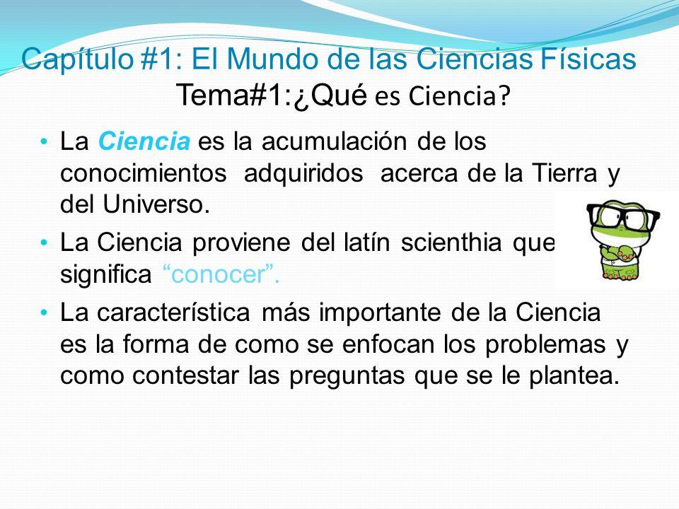Capítulo #1: El Mundo de las Ciencias Físicas Tema#1:¿Qué es Ciencia