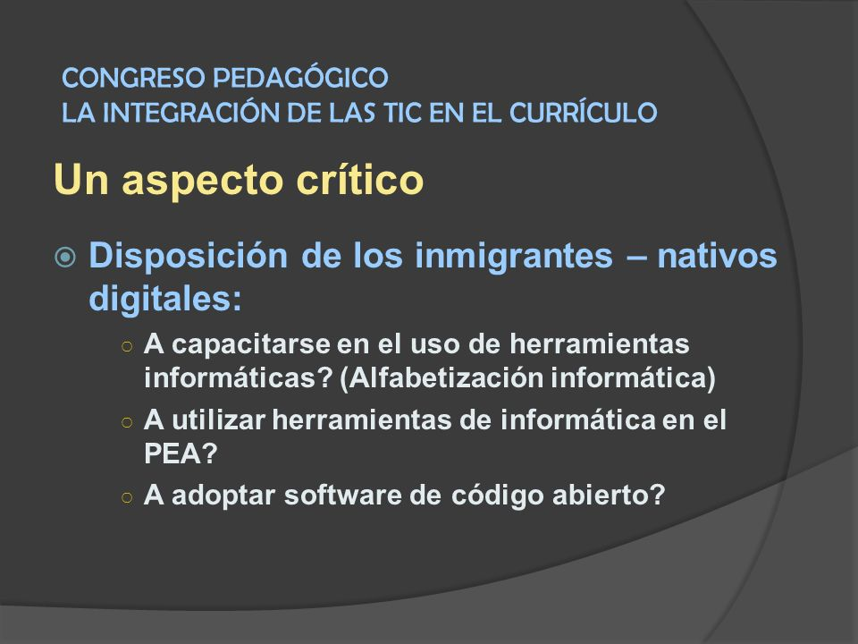 Un aspecto crítico Disposición de los inmigrantes – nativos digitales:
