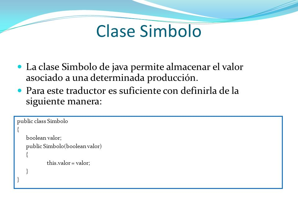 Clase Simbolo La clase Simbolo de java permite almacenar el valor asociado a una determinada producción.