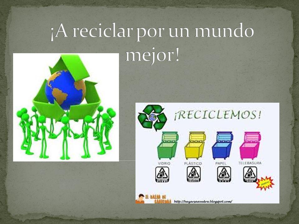 ¡A reciclar por un mundo mejor!