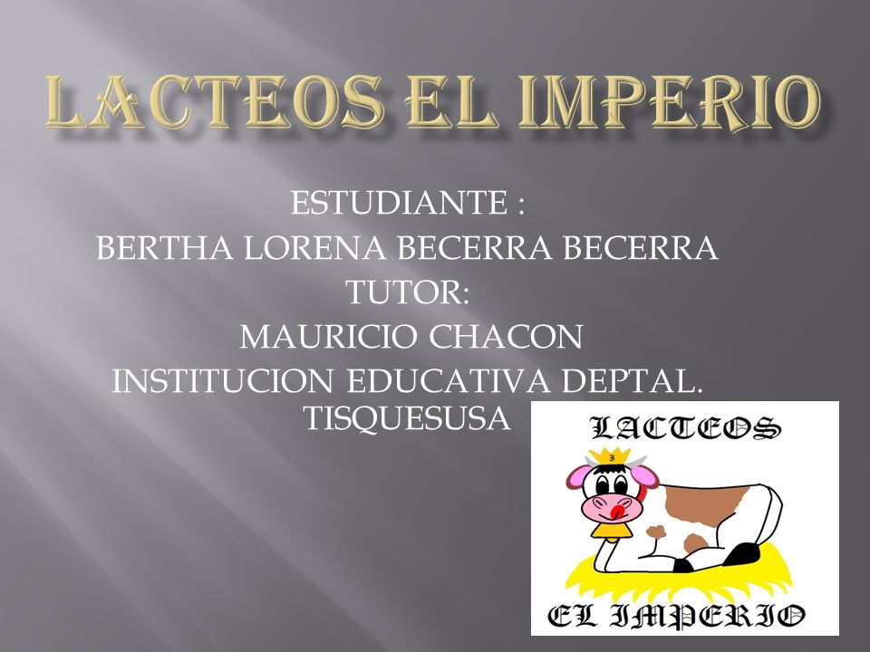 LACTEOS EL IMPERIO ESTUDIANTE : BERTHA LORENA BECERRA BECERRA TUTOR: