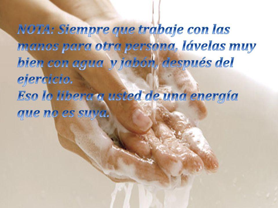 NOTA: Siempre que trabaje con las manos para otra persona, lávelas muy bien con agua y jabón, después del ejercicio.