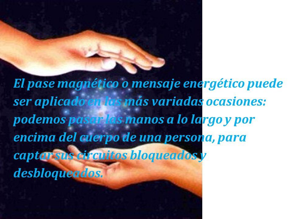 El pase magnético o mensaje energético puede ser aplicado en las más variadas ocasiones: podemos pasar las manos a lo largo y por encima del cuerpo de una persona, para captar sus circuitos bloqueados y desbloqueados.