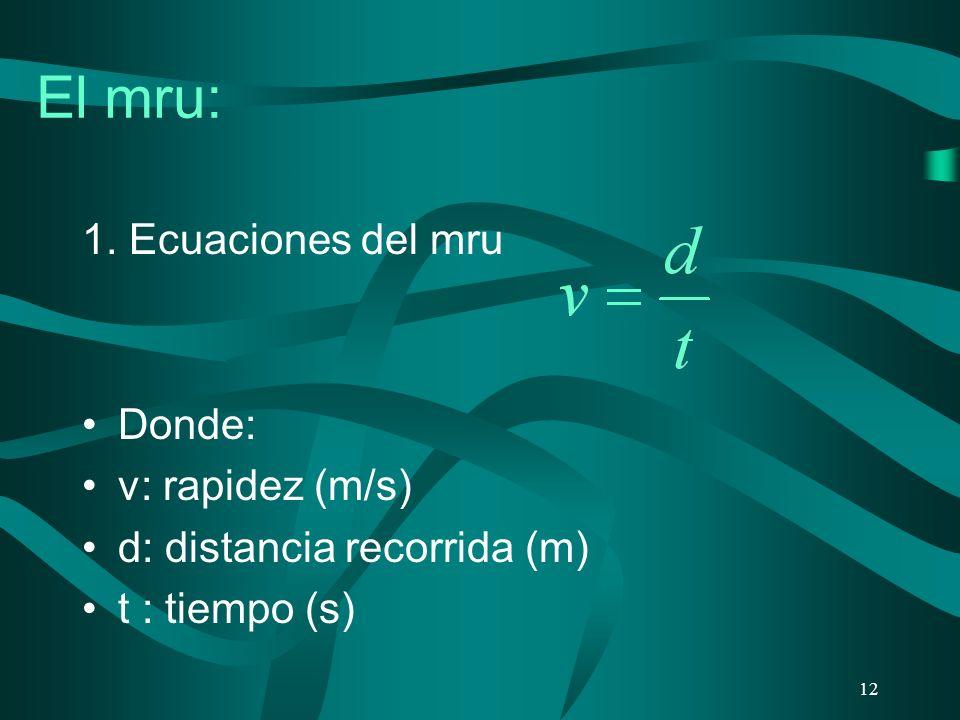 El mru: 1. Ecuaciones del mru Donde: v: rapidez (m/s)