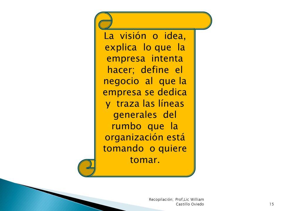 La visión o idea, explica lo que la empresa intenta hacer; define el negocio al que la empresa se dedica y traza las líneas generales del rumbo que la organización está tomando o quiere tomar.