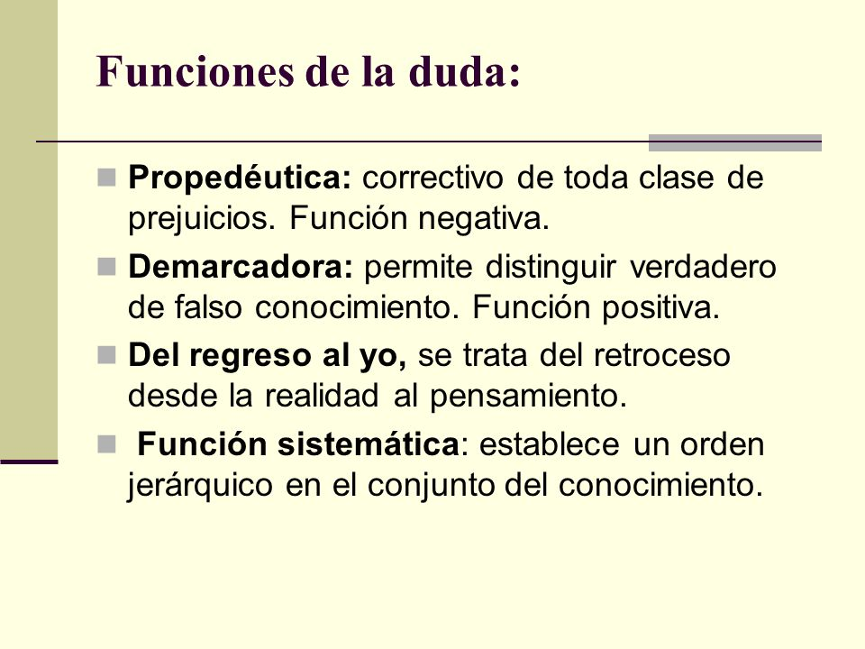 Funciones de la duda: Propedéutica: correctivo de toda clase de prejuicios. Función negativa.