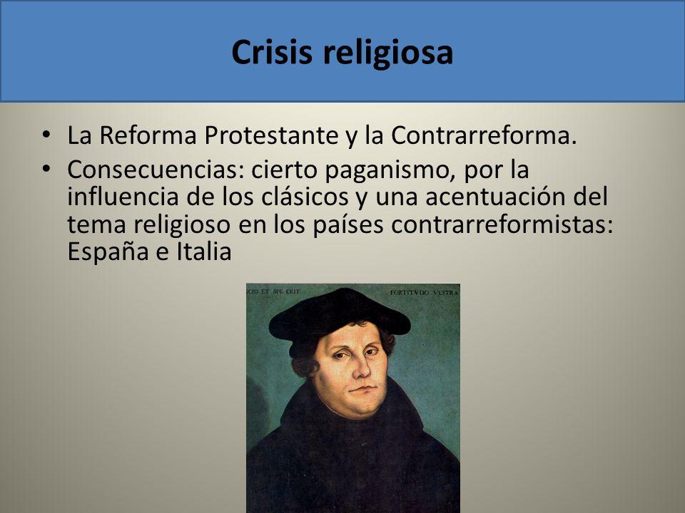 Crisis religiosa La Reforma Protestante y la Contrarreforma.