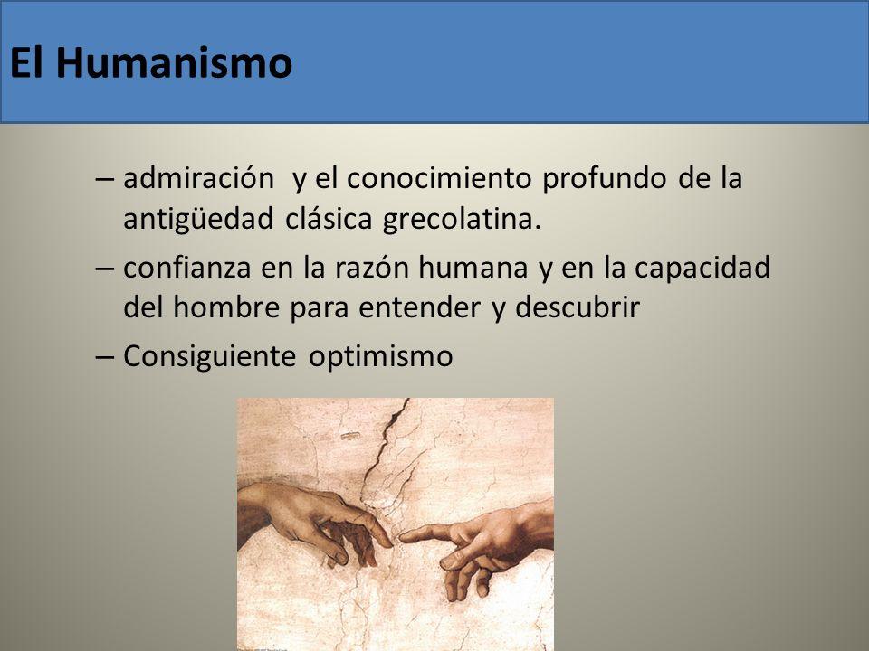 El Humanismo admiración y el conocimiento profundo de la antigüedad clásica grecolatina.