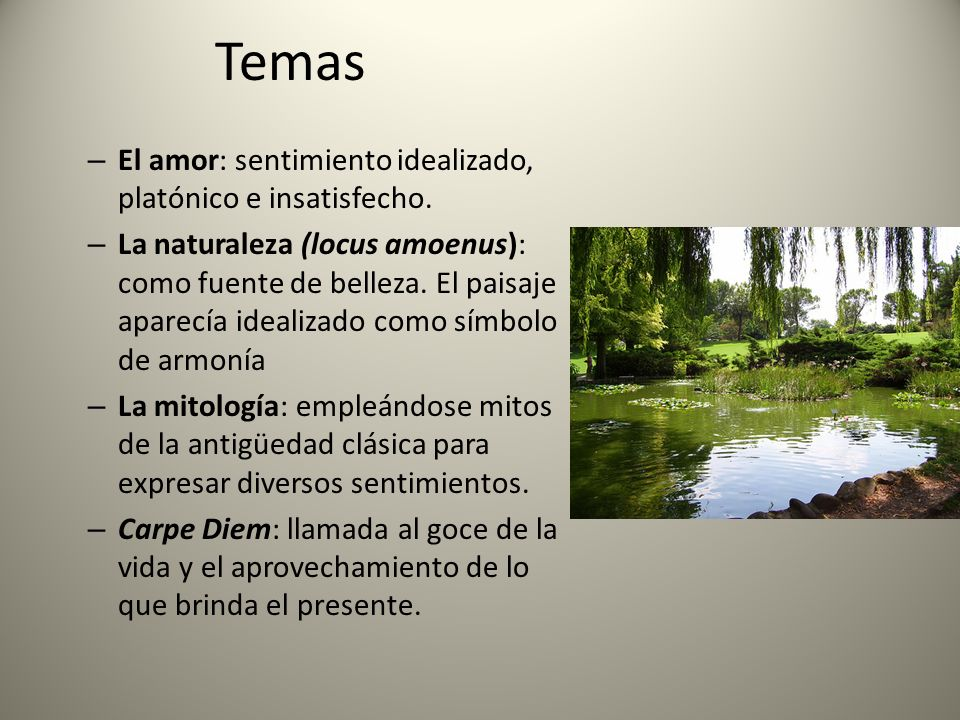 Temas El amor: sentimiento idealizado, platónico e insatisfecho.