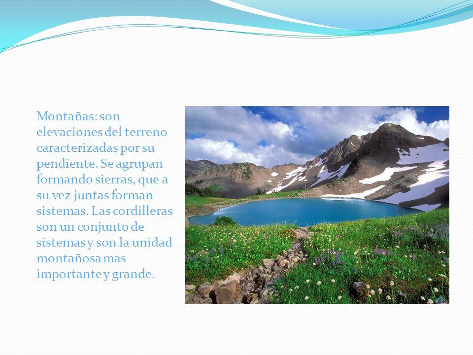 Montañas: son elevaciones del terreno caracterizadas por su pendiente