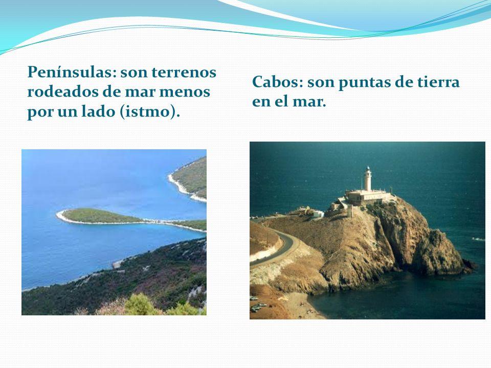 Penínsulas: son terrenos rodeados de mar menos por un lado (istmo).