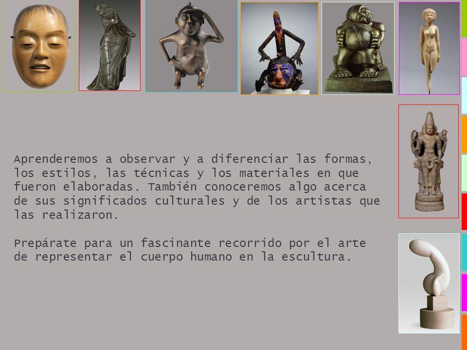 Aprenderemos a observar y a diferenciar las formas, los estilos, las técnicas y los materiales en que fueron elaboradas. También conoceremos algo acerca de sus significados culturales y de los artistas que las realizaron.