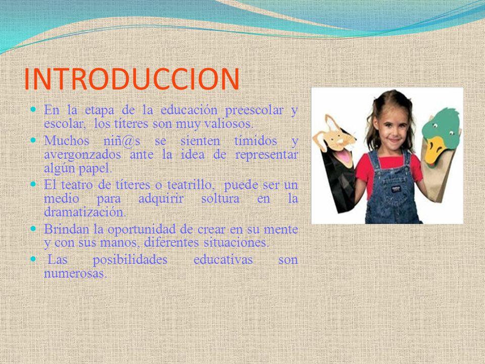 INTRODUCCION En la etapa de la educación preescolar y escolar, los títeres son muy valiosos.