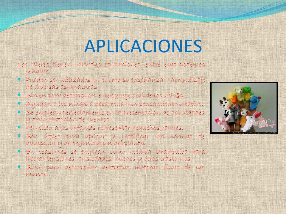 APLICACIONES Los títeres tienen variadas aplicaciones, entre esas podemos señalar: