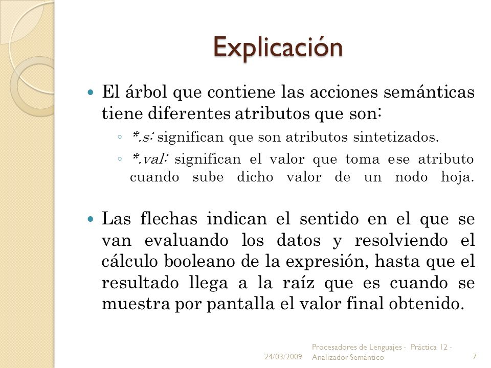 Explicación El árbol que contiene las acciones semánticas tiene diferentes atributos que son: *.s: significan que son atributos sintetizados.