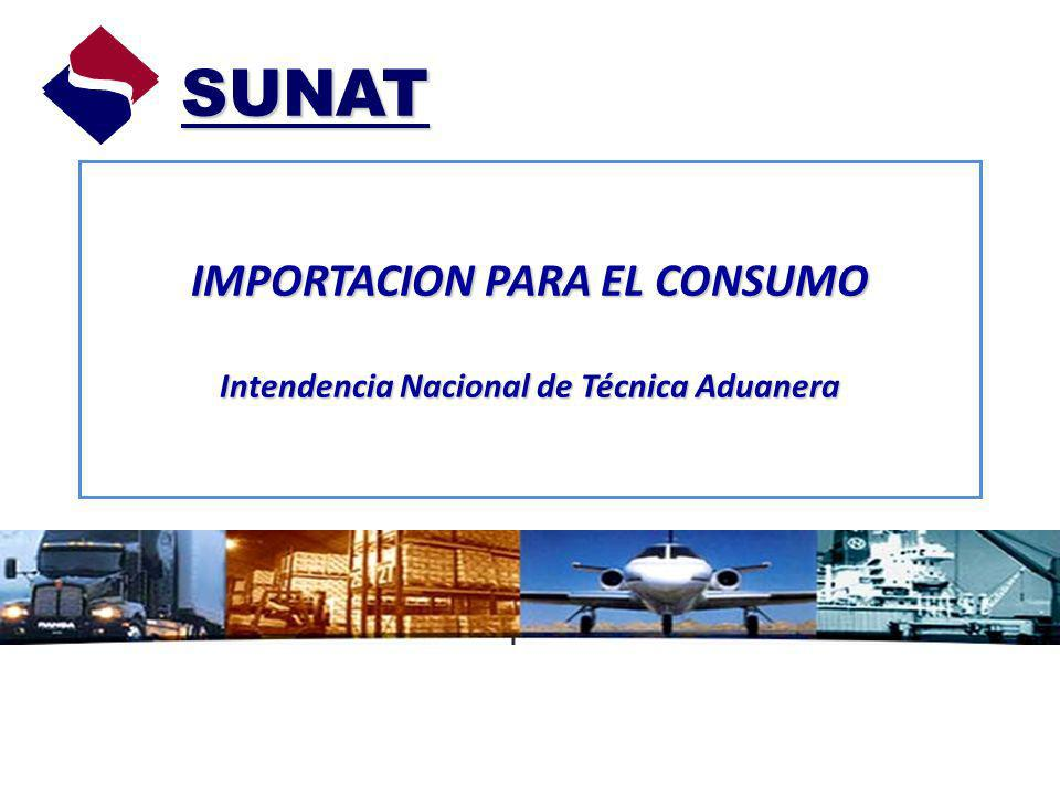 IMPORTACION PARA EL CONSUMO Intendencia Nacional de Técnica Aduanera