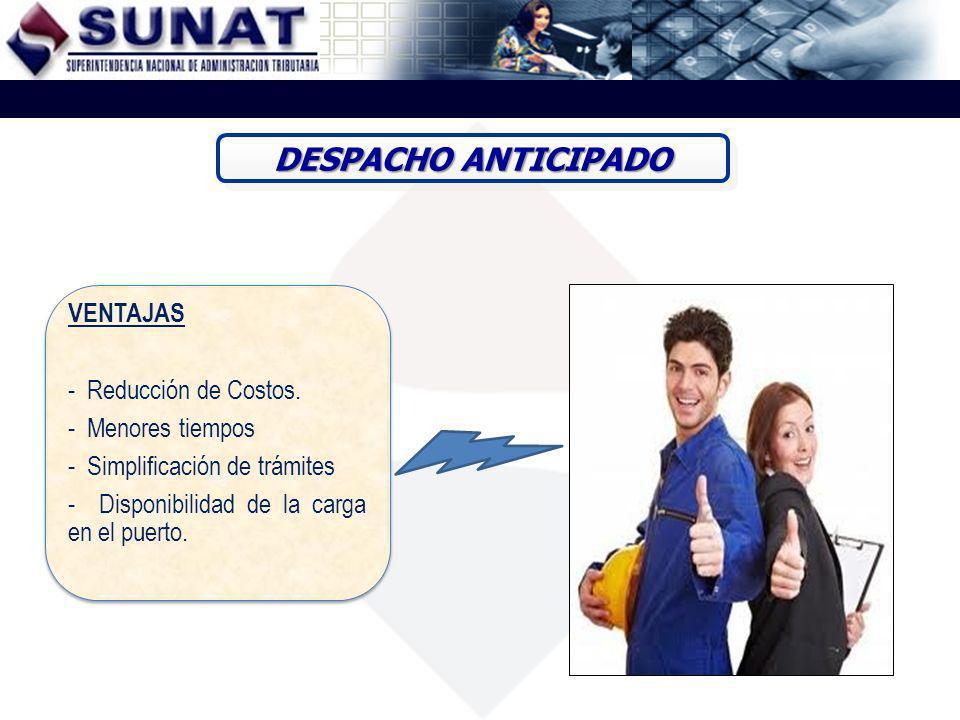 DESPACHO ANTICIPADO VENTAJAS - Reducción de Costos. - Menores tiempos