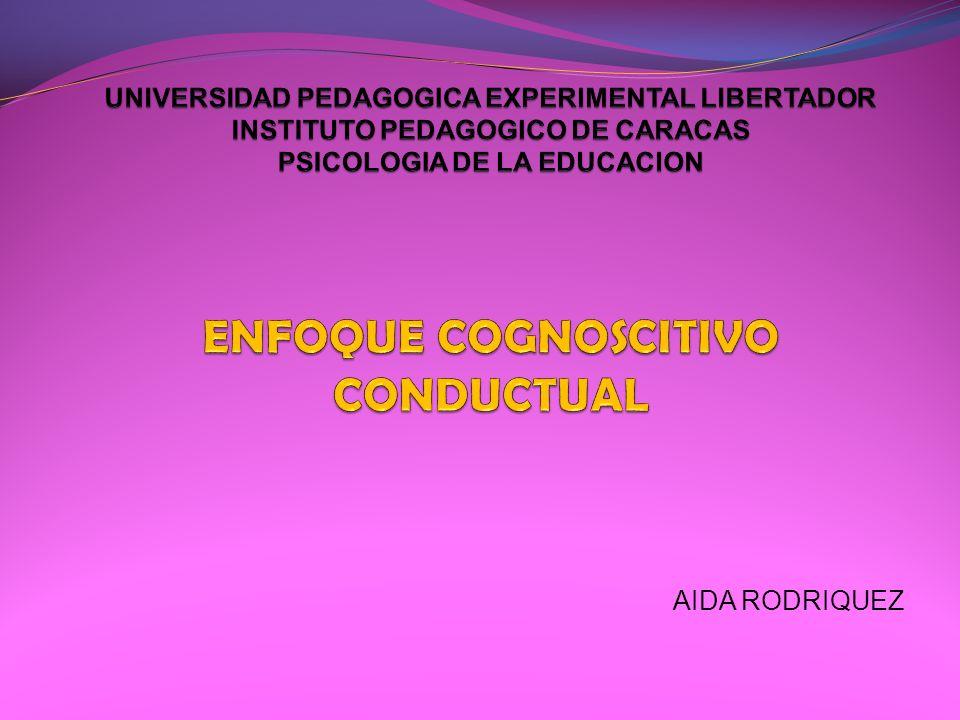 UNIVERSIDAD PEDAGOGICA EXPERIMENTAL LIBERTADOR INSTITUTO PEDAGOGICO DE CARACAS PSICOLOGIA DE LA EDUCACION ENFOQUE COGNOSCITIVO CONDUCTUAL