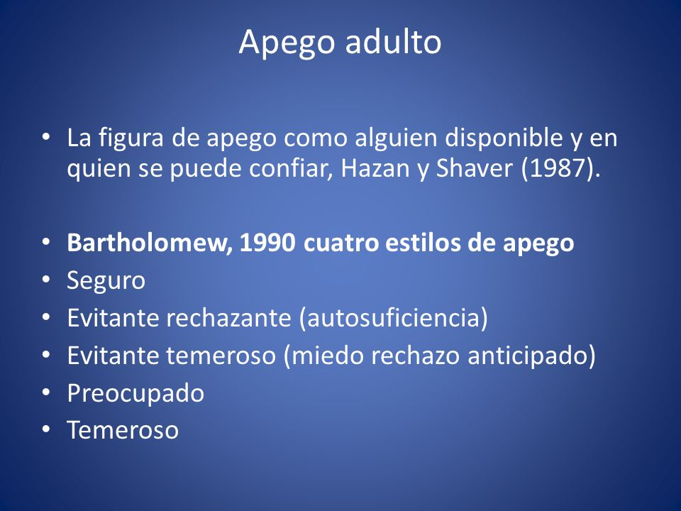 Apego adulto La figura de apego como alguien disponible y en quien se puede confiar, Hazan y Shaver (1987).