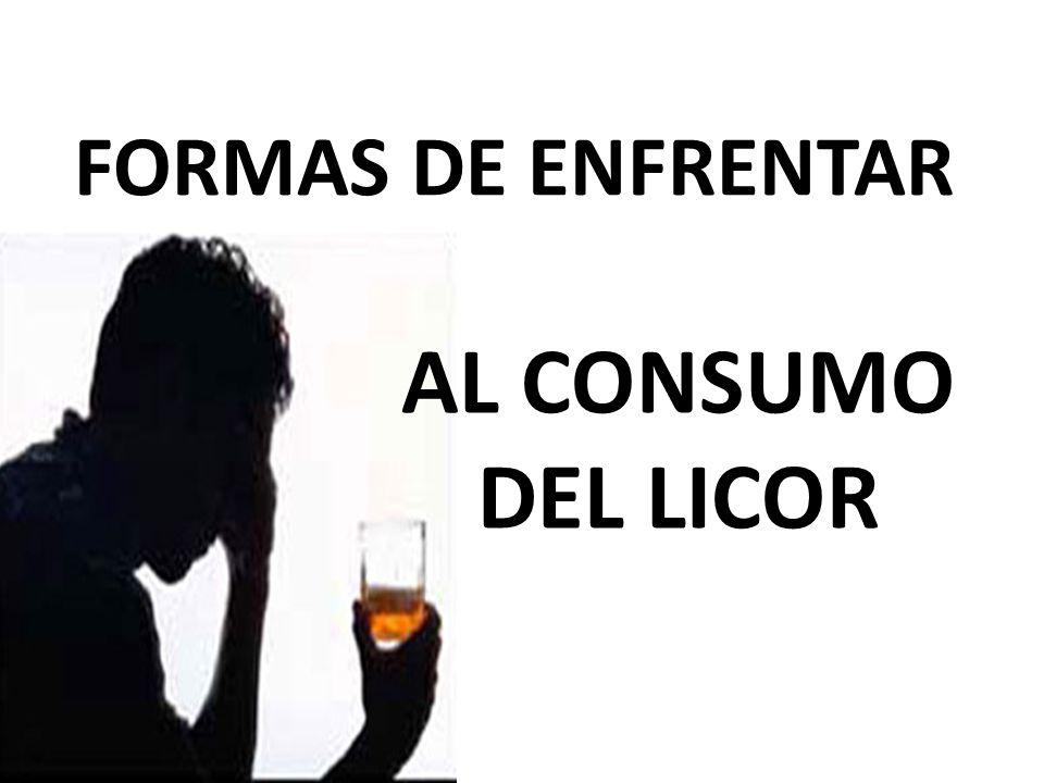 FORMAS DE ENFRENTAR AL CONSUMO DEL LICOR