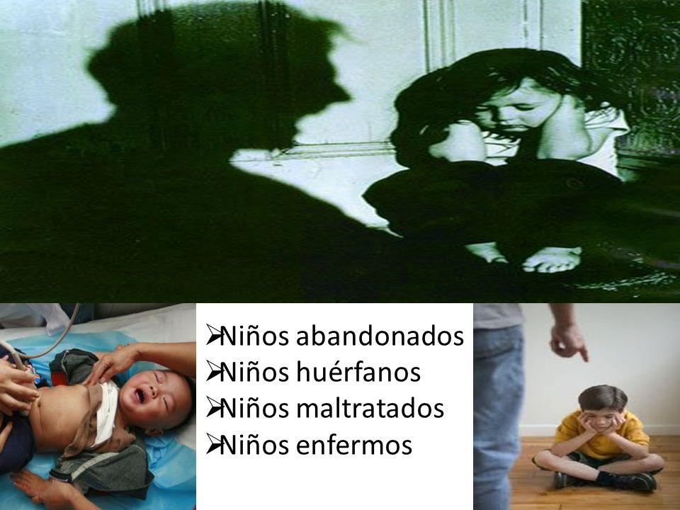 Niños abandonados Niños huérfanos Niños maltratados Niños enfermos