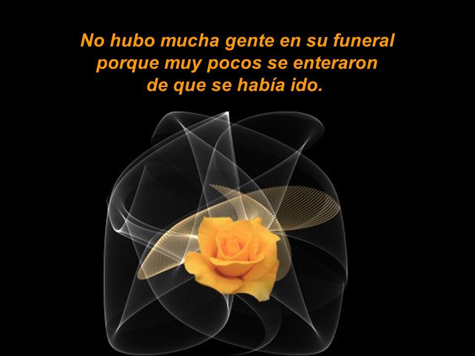 No hubo mucha gente en su funeral porque muy pocos se enteraron