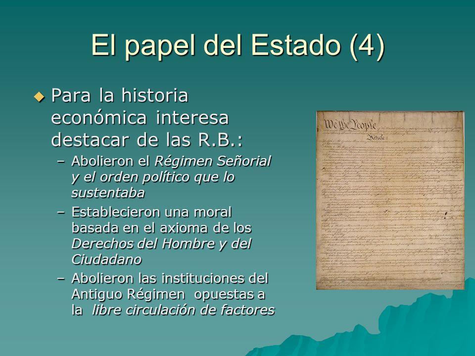 El papel del Estado (4) Para la historia económica interesa destacar de las R.B.: