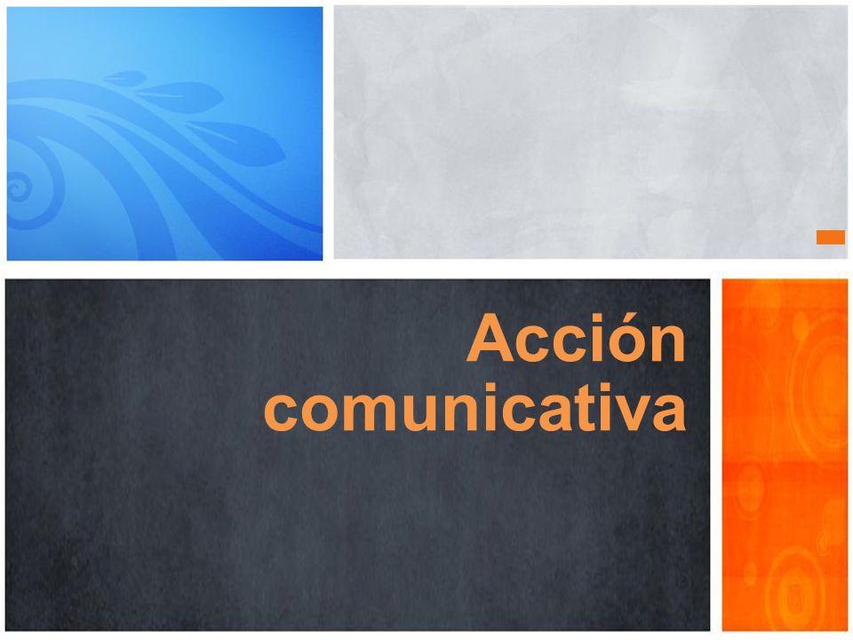 Acción comunicativa La acción pedagógica