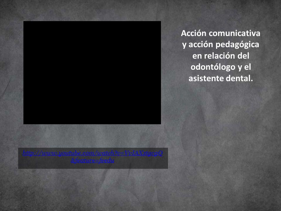 Acción comunicativa y acción pedagógica en relación del odontólogo y el asistente dental.