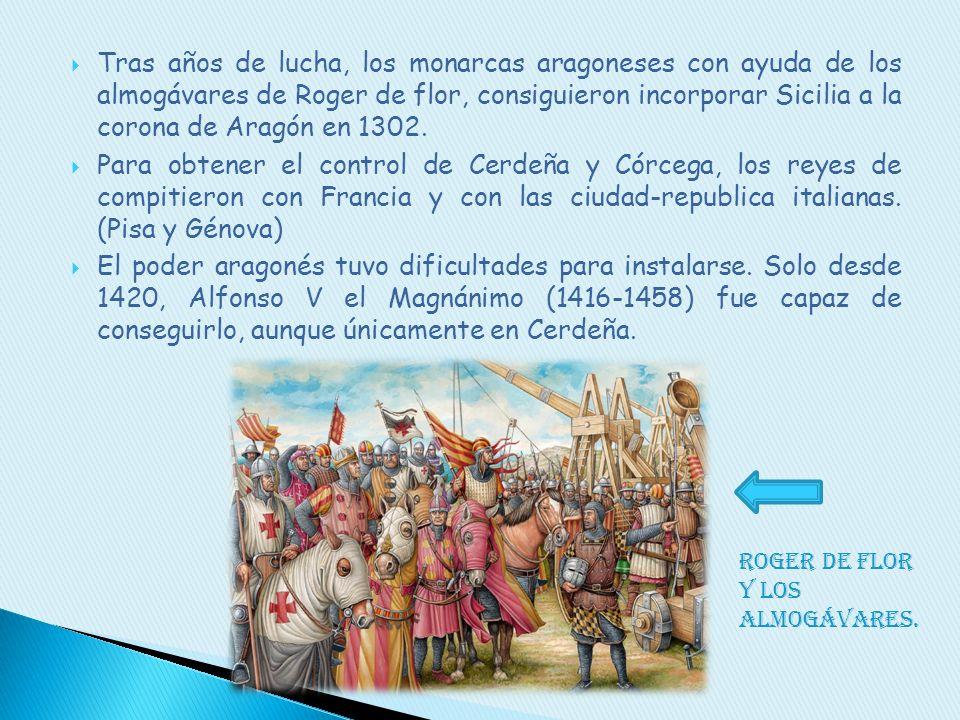 Tras años de lucha, los monarcas aragoneses con ayuda de los almogávares de Roger de flor, consiguieron incorporar Sicilia a la corona de Aragón en 1302.